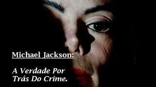 Video Michael Jackson - A verdade Por Trás do Crime - Documentário Dublado PT download MP3, 3GP, MP4, WEBM, AVI, FLV Mei 2018
