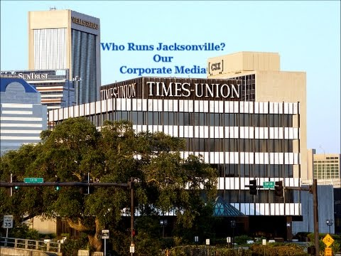 Who Runs Jacksonville ?  Our Corporate Media -The Florida Times Union- Newspaper With an Agenda