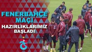 Fenerbahçe maçı hazırlıklarımız başladı