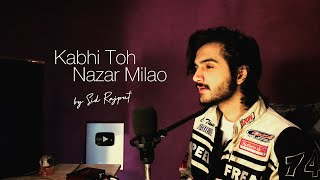 Kabhi To Nazar Milao - Sid Rajput   Unplugged Cover 2021