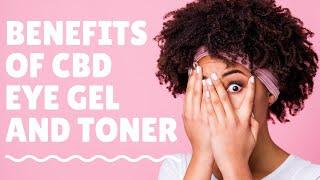Benefits of CBD eye gel and toner | Does CBD eye gel and toner work? | Skin care