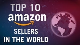 TOP 10 BIGGEST AMAZON SELLERS IN THE WORLD