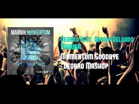 Deorro Feat. Adrian Delgado Vs Marnik - Momentum Goodbye (Deorro Mashup)