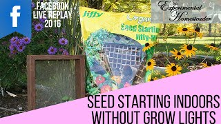 Seed Starting Indoors Without Grow Lights - Facebook Live Replay