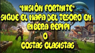 *FORTNITE MISSION* Follow the TREASURE MAP in RIBERA REPIPI/COSTAS CLASISTAS. | HOW TO GET IT