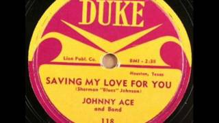 JOHNNY ACE  Saving My Love For You  DEC