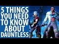 Dauntless   5 things you NEED to know