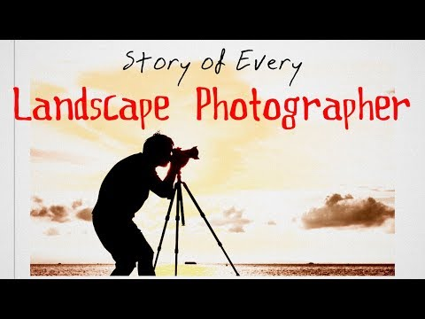 Story of Every Landscape Photographer