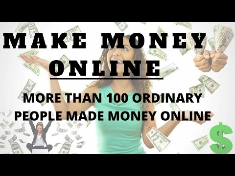 Make money online - More than 100 ordinary people made money online