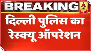 Rescue Operation Underway In Delhi After Violent Protest   ABP News