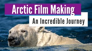 Extreme Arctic Film Making: Behind the Scenes with Adventure Film Crew