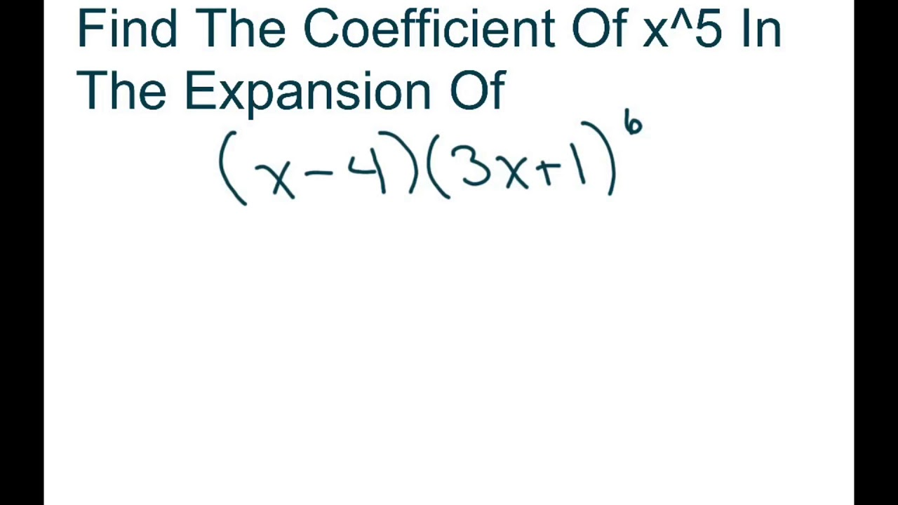 Find The Coefficient Of x^5 In The Binomial Expansion Of (x-4)(3x+1)^6