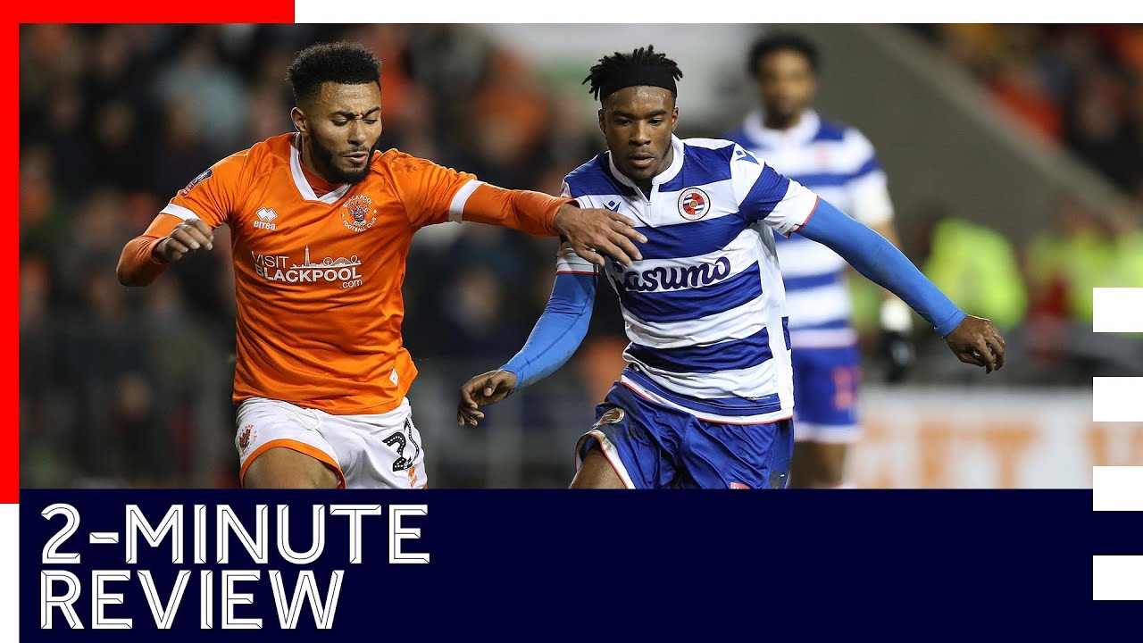2-minute review | Blackpool 0-2 Reading | Emirates FA Cup, Third Round Replay | 14th January 2020