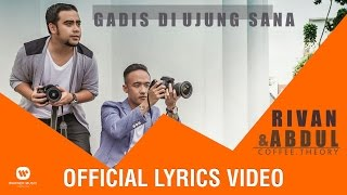 RIVAN & ABDUL (Coffee Theory) - Gadis Di Ujung Sana (Official Lyrics Video)