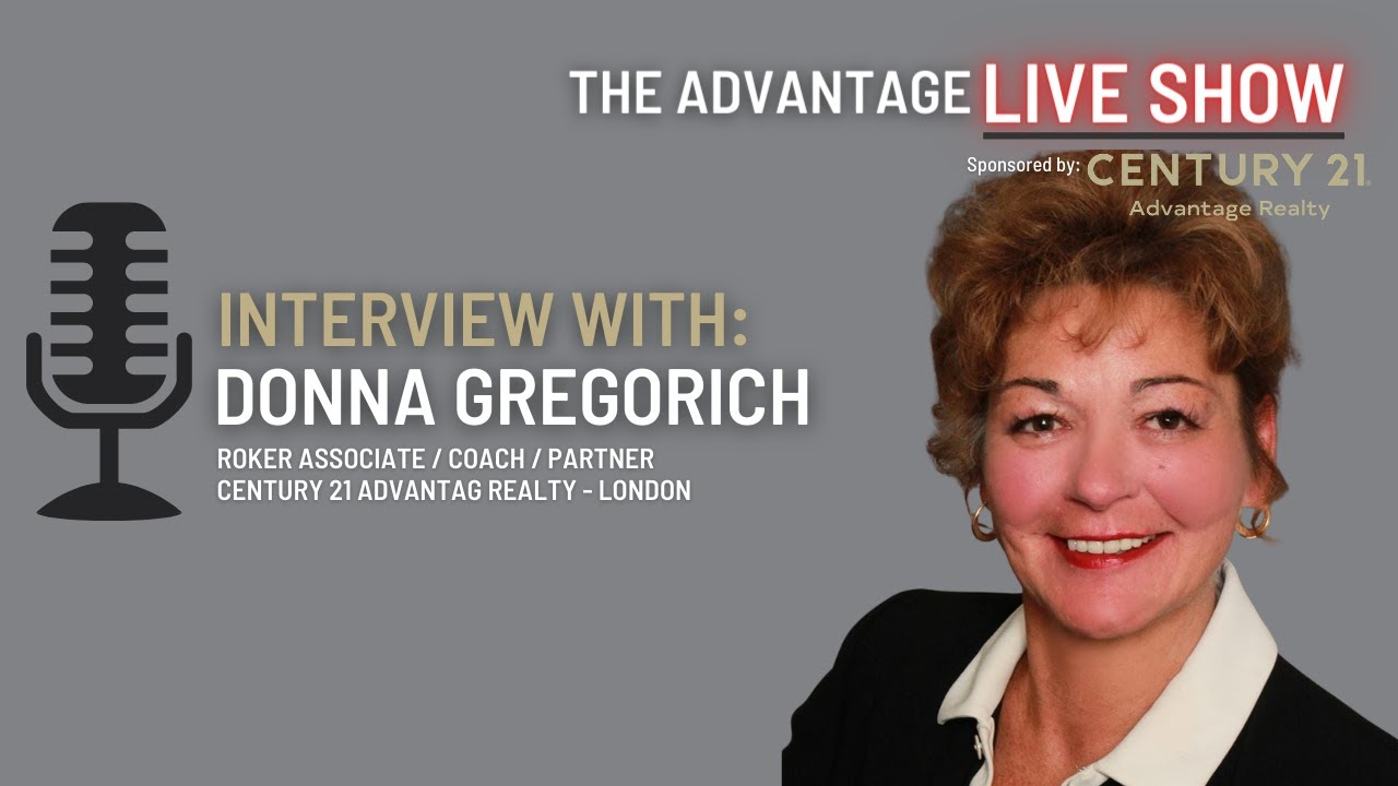 Interview with Donna Gregorich Broker Associate, Coach, Company Partner CENTURY 21 Advantage Realty