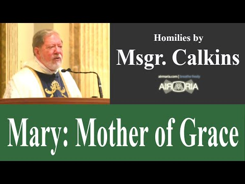 Mary: Mother of Grace - Oct 13 - Homily - Msgr. Calkins