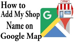 How to add my shop name on google map