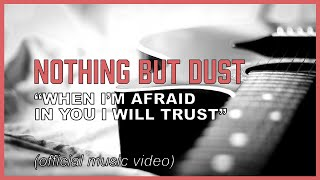 """When I am afraid, I will trust in you, O Lord - """"Nothing But Dust"""" (music video)"""