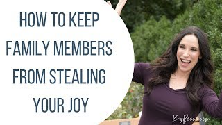 How to Keep Faṁily Members From Stealing Your Joy- Christian Counseling