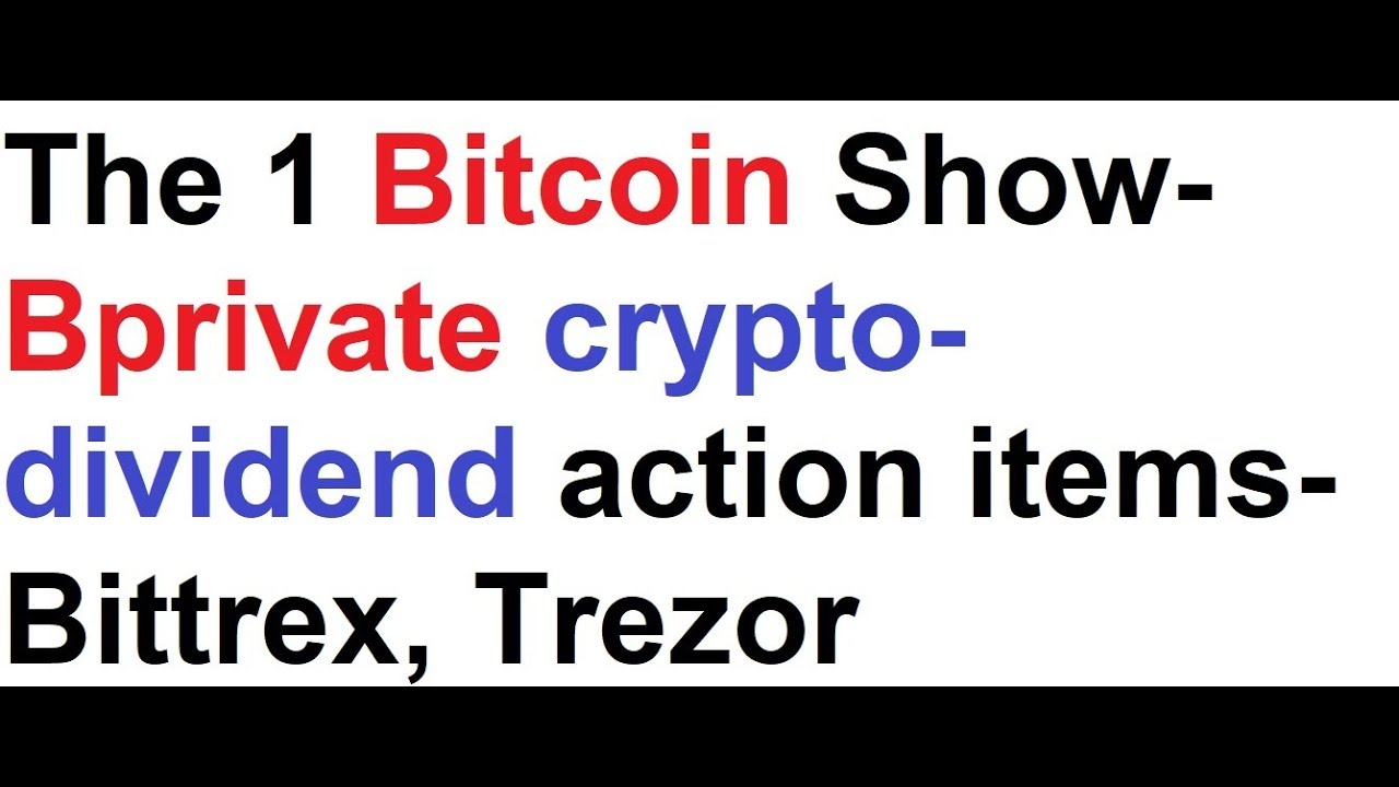 The 1 bitcoin show bitcoin private bprivate crypto dividend the 1 bitcoin show bitcoin private bprivate crypto dividend action items bittrex trezor ccuart Images
