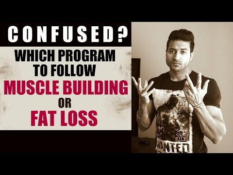 Muscle Building or Fat Loss? Which Program of Guru Mann's to Follow...CONFUSED?