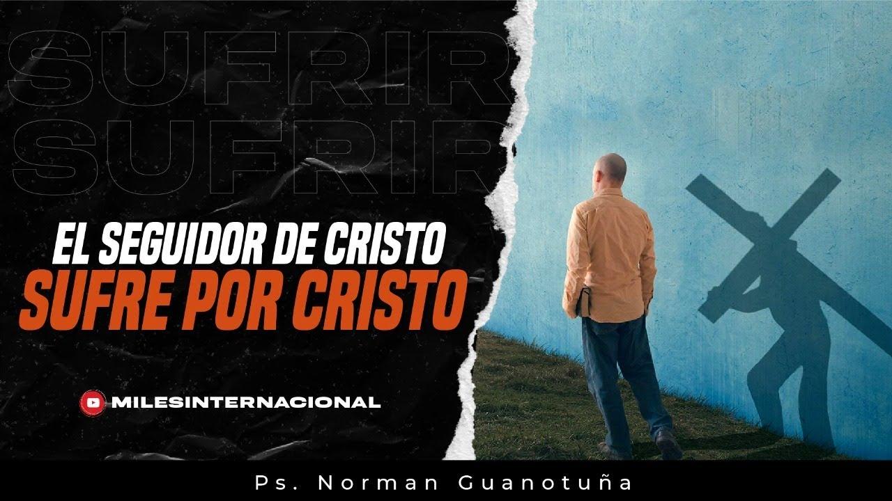Download El Seguidor de Cristo Sufre por Cristo 🔴 EN VIVO 🔴 - PS. NORMAN GUANOTUÑA