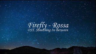#LYRICS FIREFLY - ROSSA [OST. Something In Between]