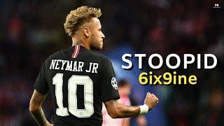 Neymar Jr ● 6ix9ine STOOPID ft. Bobby Shmurda ● Skills & Goals | HD