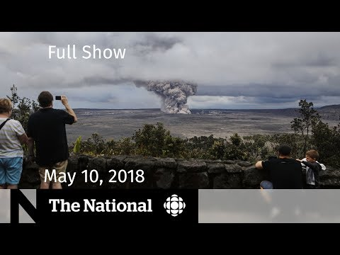 WATCH LIVE: The National for Thursday May 10, 2018 — CBC in Syria, Sixties Scoop, Kilauea