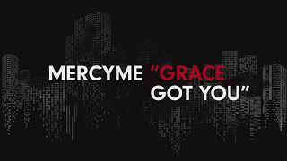 MercyMe - Grace Got You (Audio)