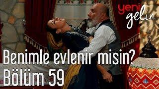 Yeni Gelin 59. Bölüm - Benimle Evlenir misin?