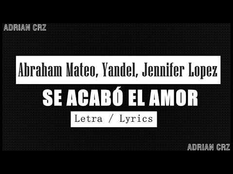 Abraham Mateo - Se acabó el amor ft.Jennifer Lopez, Yandel. - Letra / Lyrics (Oficial)