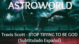 Travis Scott STOP TRYING TO BE GOD Subtitulado Español