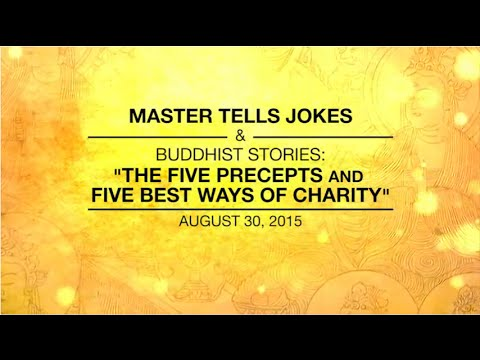 MASTER TELLS JOKES & BUDDHIST STORIES: THE FIVE PRECEPTS & FIVE BEST WAYS OF CHARITY