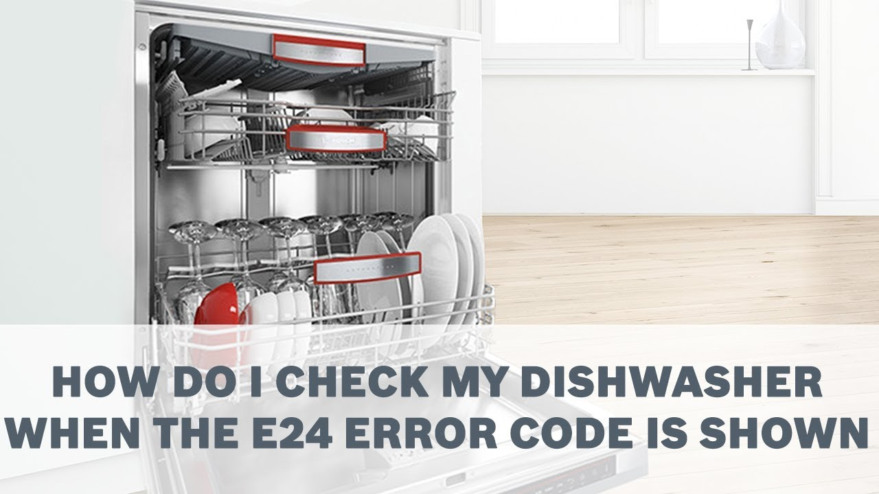 How Do I Check My Dishwasher When The E 24 Error Code Is Shown?