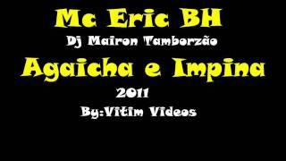 Baixar Mc Eric BH - Agaicha e Impina 2011