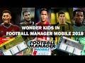 Football Manager Mobile 2018 WONDER KIDS!!! MASSIVE TALENTS!