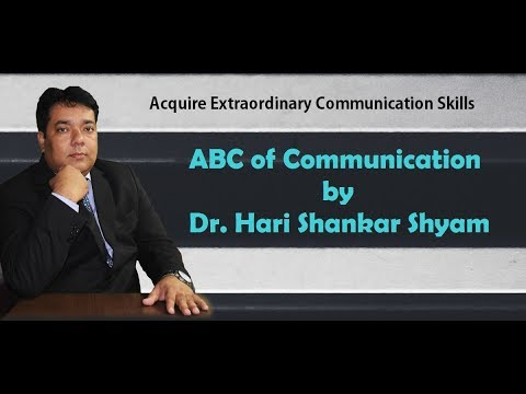 Extraordinary Communication Skills By Knowing The ABC Of Communication By Dr. Hari Shankar Shyam