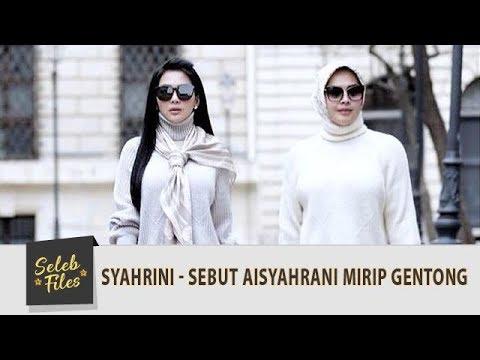 Seleb Files: Sering Bertengkar, Syahrini Sebut Aisyahrani Mirip Gentong - Episode 121