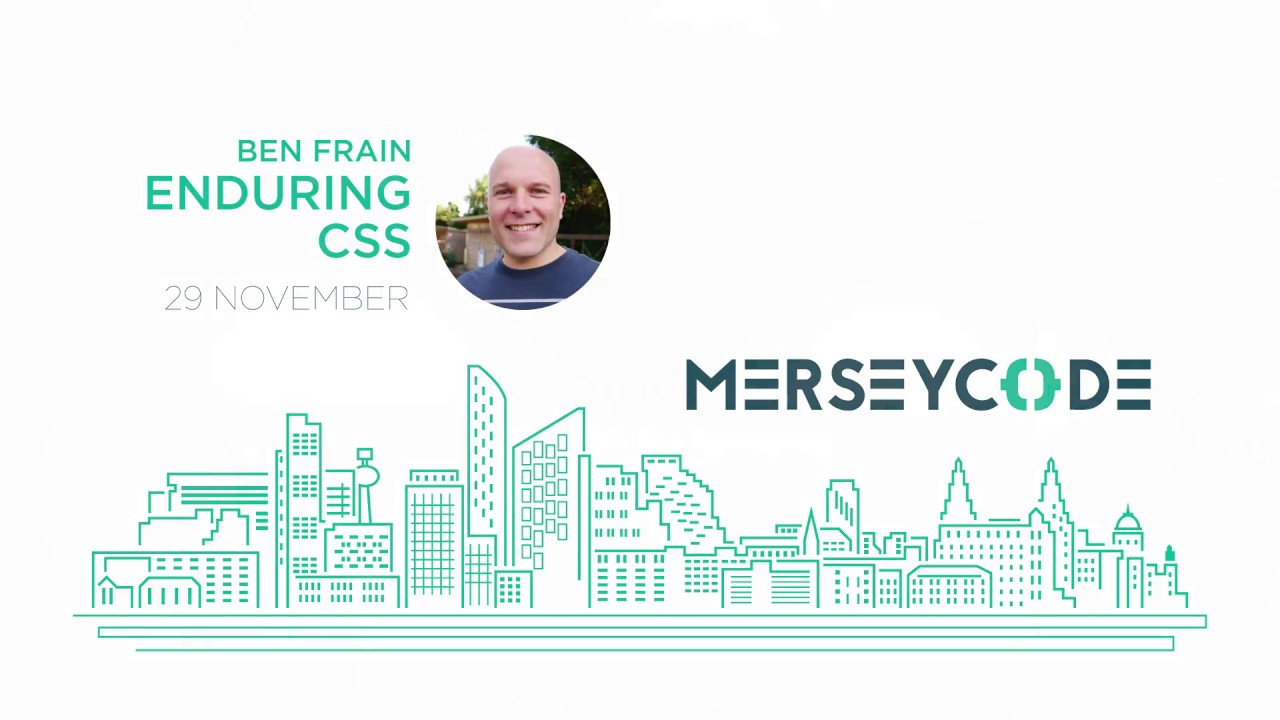 Merseycode Ben Frain Enduring Css 29th November 2017 Youtube