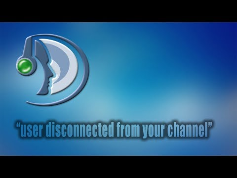 """user disconnected from your channel"" DOWNLOAD"