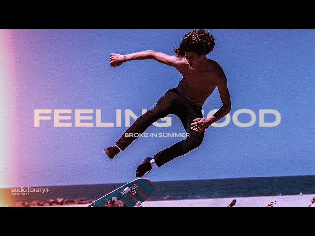 Feeling Good - Broke in Summer [Audio Library Release] · Free Copyright-safe Music