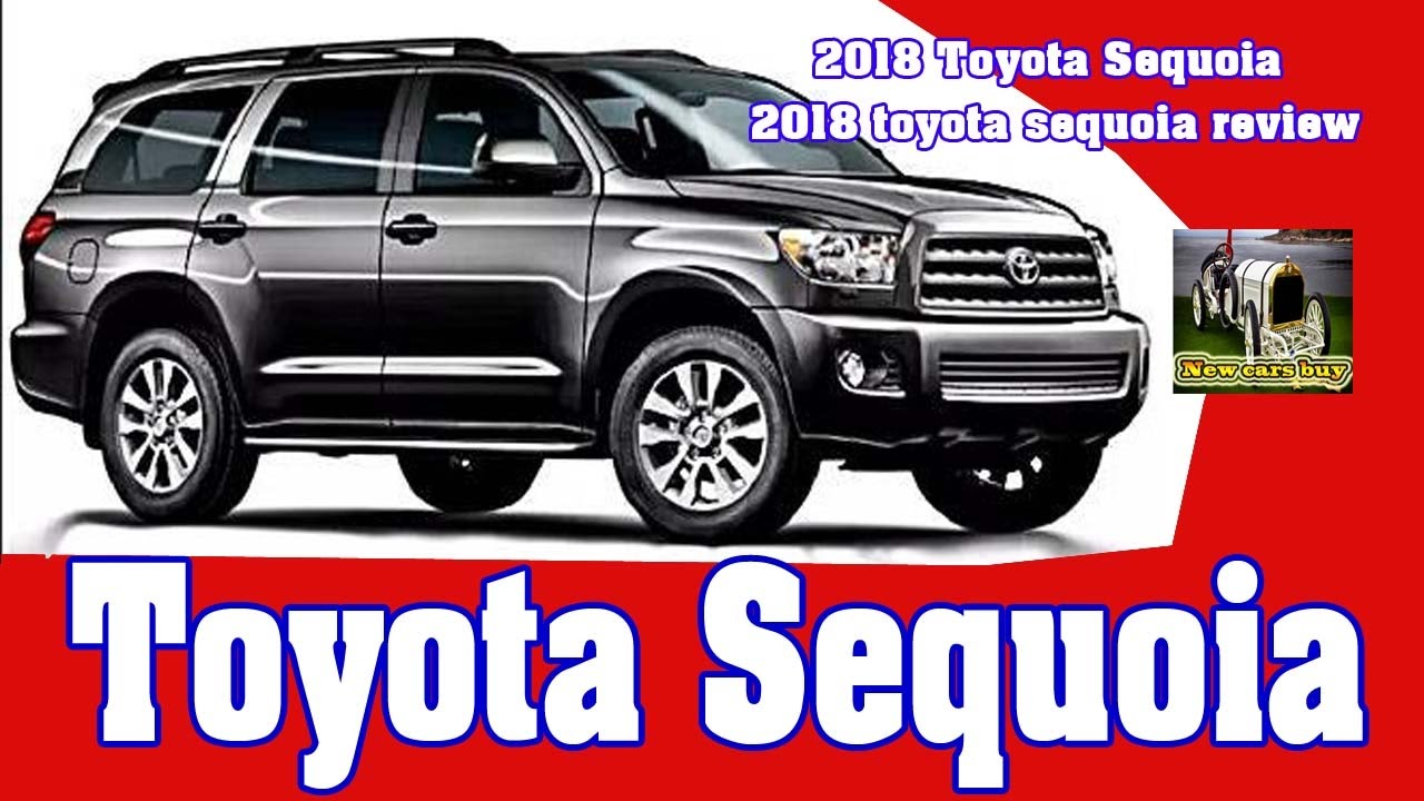 2018 toyota sequoia 2018 toyota sequoia review new cars buy