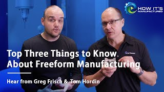 Top Three Things to Know About Freeform Manufacturing