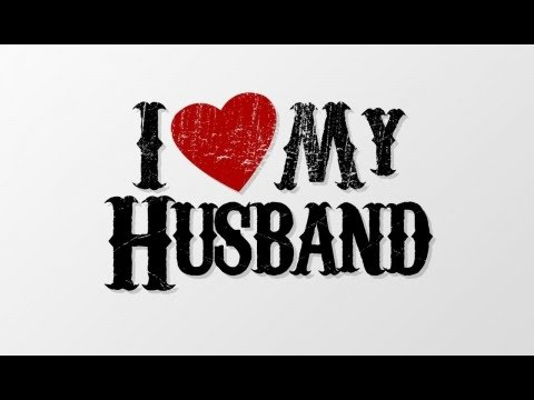 I LOVE My Husband YouTube Gorgeous How Can I Love My Husband