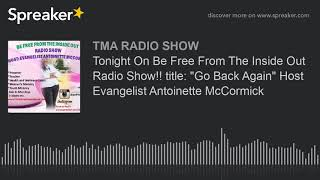 Tonight On Be Free From The Inside Out Radio Show!! title: