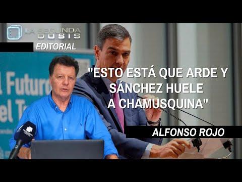 """Alfonso Rojo: """"Esto está que arde y Sánchez huele a chamusquina"""""""