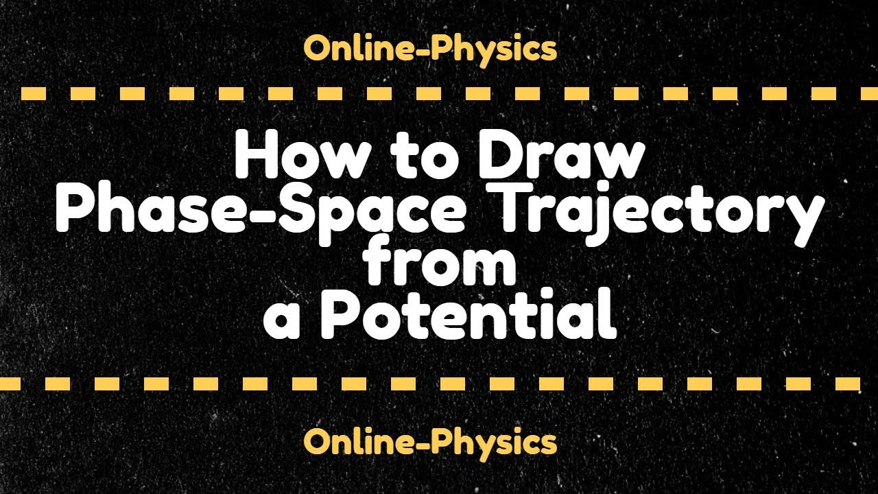 How to Draw Phase-Space Trajectory from a Potential | Online Physics |