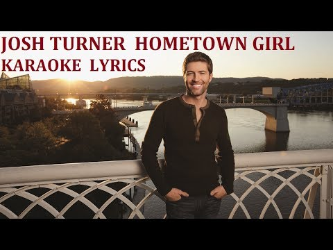 JOSH TURNER - HOMETOWN GIRL KARAOKE COVER LYRICS