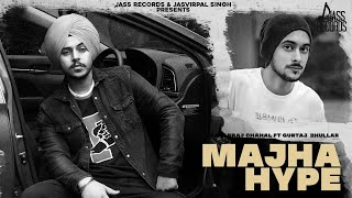 Majha Hype (Official Video) Karanraj Chahal Ft. Gurtaj Bhullar | Harjot Singh |New Punjabi Songs